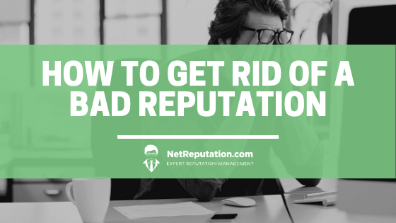 How to Get Rid of a Bad Reputation - Net Reputation