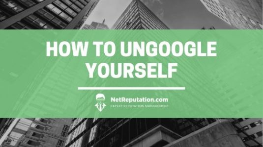 How to UnGoogle Yourself - NetReputation