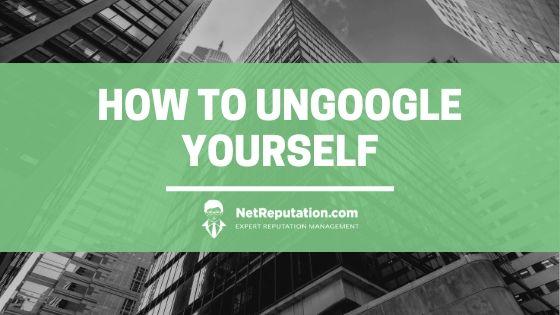 How to UnGoogle Yourself - NetReputation