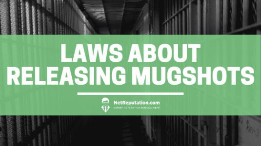 Laws About Releasing Mugshots - Net Reputation